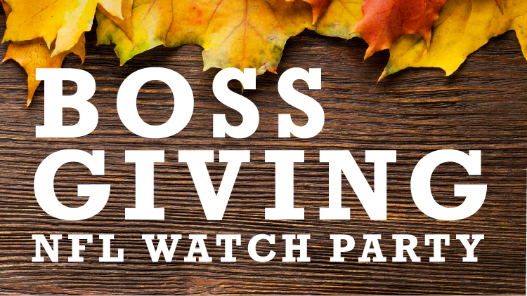 BOSSGIVING: NFL Watch Party