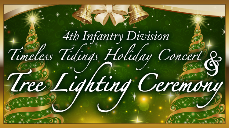 4th Infantry Division Timeless Tidings Holiday Concert and Holiday Tree Lighting Ceremony